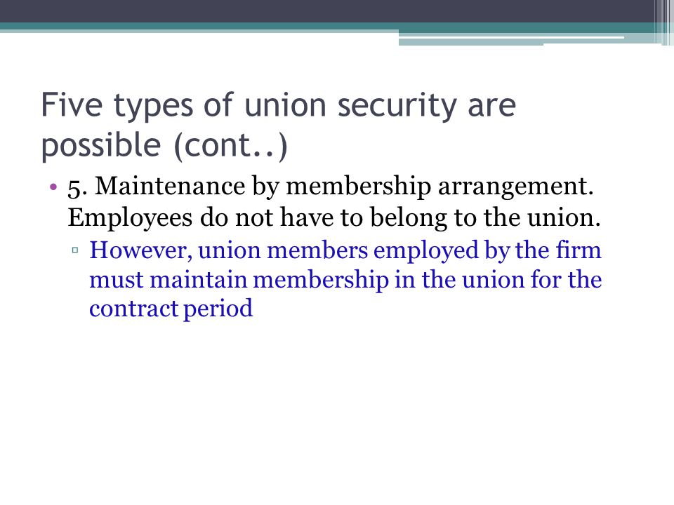 Five types of union security are possible (cont..) 5.