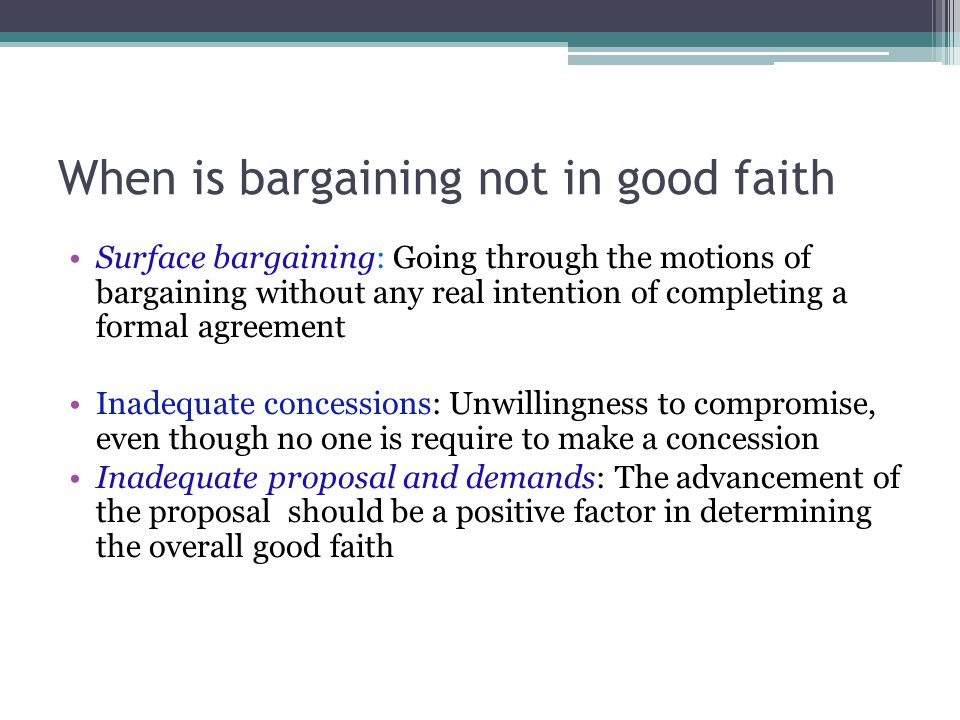 When is bargaining not in good faith Surface bargaining: Going through the motions of bargaining without any real intention of completing a formal agr