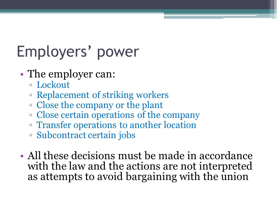 Employers' power The employer can: ▫Lockout ▫Replacement of striking workers ▫Close the company or the plant ▫Close certain operations of the company