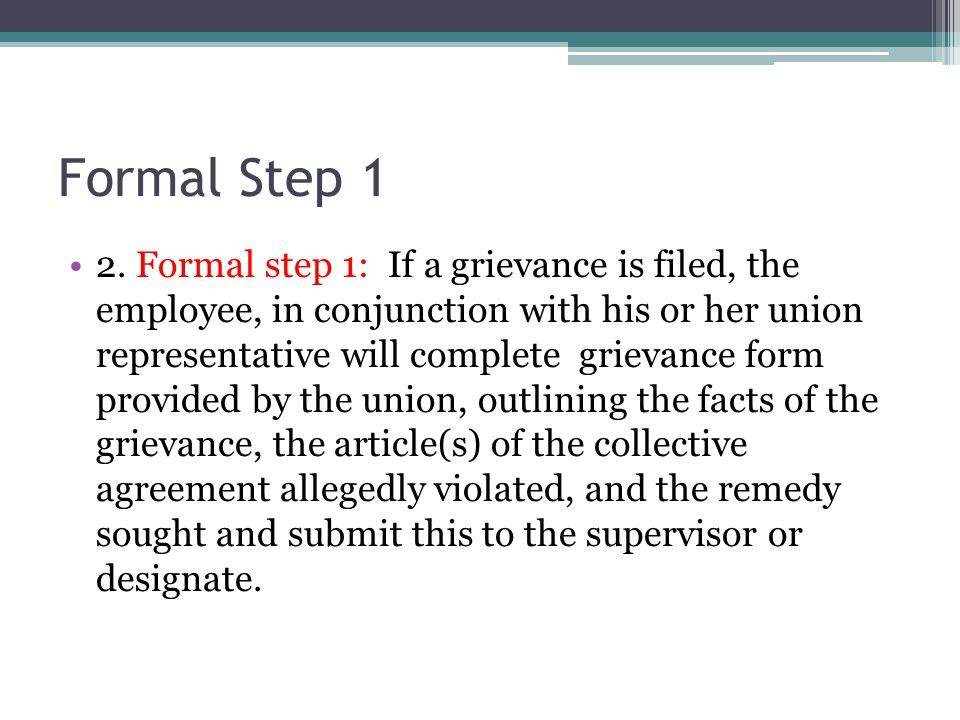 Formal Step 1 2. Formal step 1: If a grievance is filed, the employee, in conjunction with his or her union representative will complete grievance for