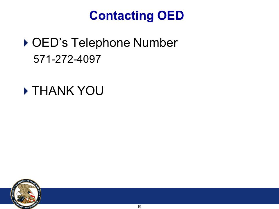 19  OED's Telephone Number 571-272-4097  THANK YOU Contacting OED