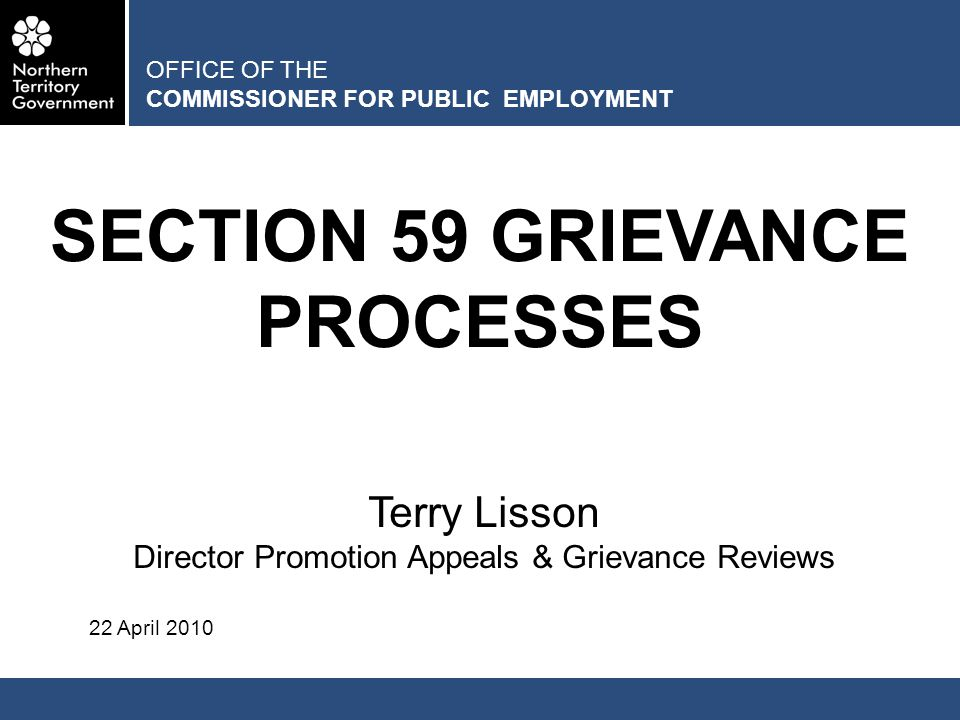 OFFICE OF THE COMMISSIONER FOR PUBLIC EMPLOYMENT SECTION 59 GRIEVANCE PROCESSES Terry Lisson Director Promotion Appeals & Grievance Reviews 22 April 2010