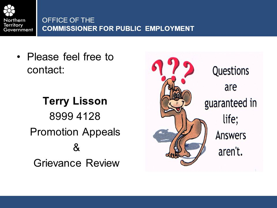 OFFICE OF THE COMMISSIONER FOR PUBLIC EMPLOYMENT Please feel free to contact: Terry Lisson 8999 4128 Promotion Appeals & Grievance Review