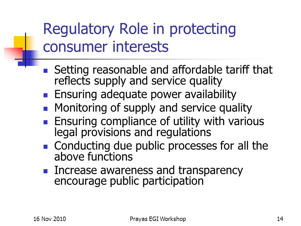 Regulatory Role in protecting consumer interests Setting reasonable and affordable tariff that reflects supply and service quality Ensuring adequate p