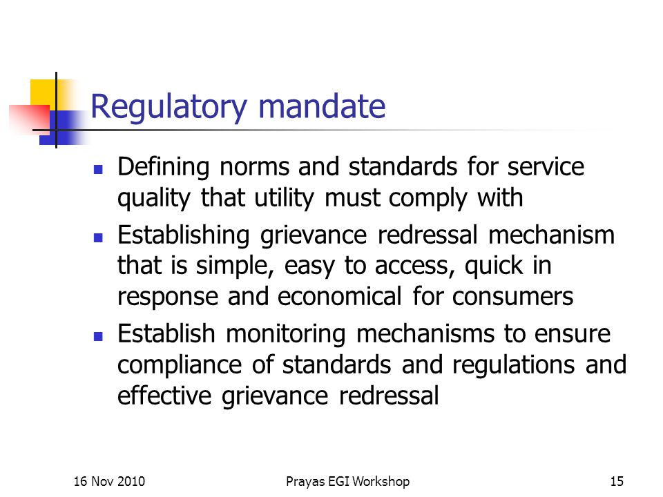 Regulatory mandate Defining norms and standards for service quality that utility must comply with Establishing grievance redressal mechanism that is s