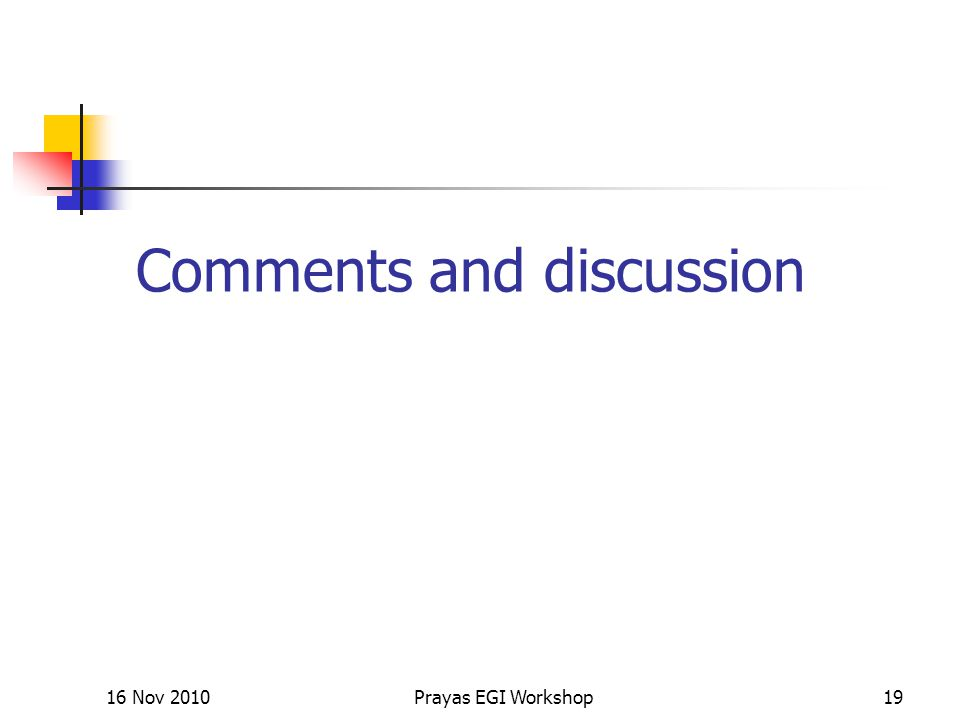 Comments and discussion 16 Nov 2010Prayas EGI Workshop19
