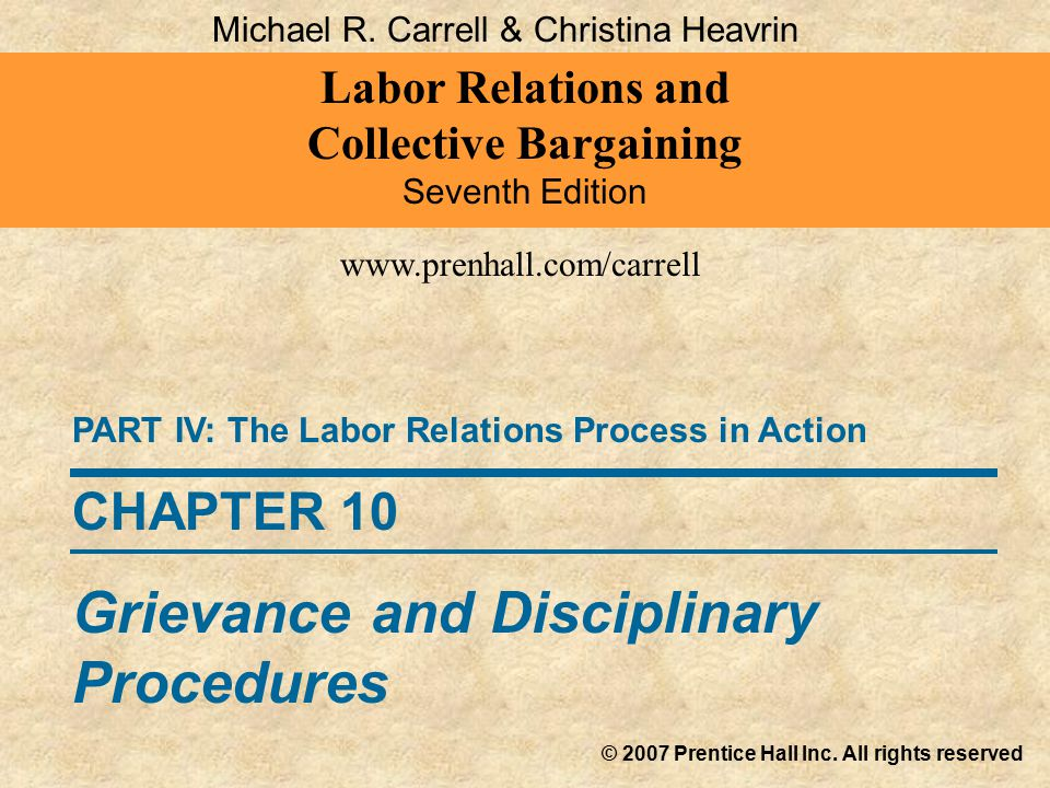 Labor Relations and Collective Bargaining Seventh Edition © 2007 Prentice Hall Inc. All rights reserved www.prenhall.com/carrell CHAPTER 10 Grievance