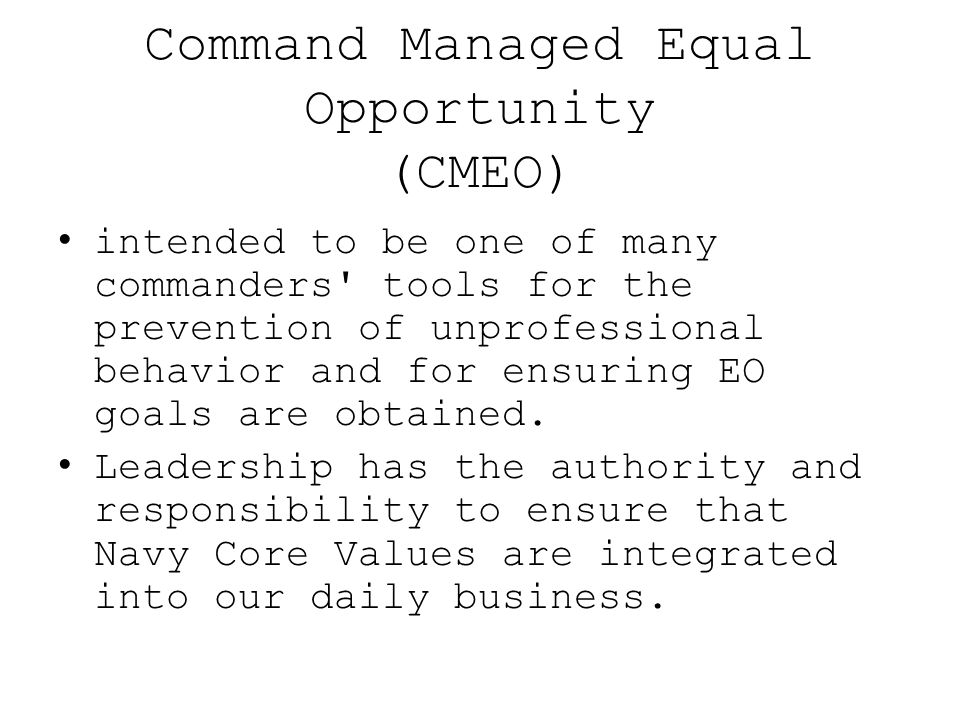 Command Managed Equal Opportunity (CMEO) intended to be one of many commanders' tools for the prevention of unprofessional behavior and for ensuring E