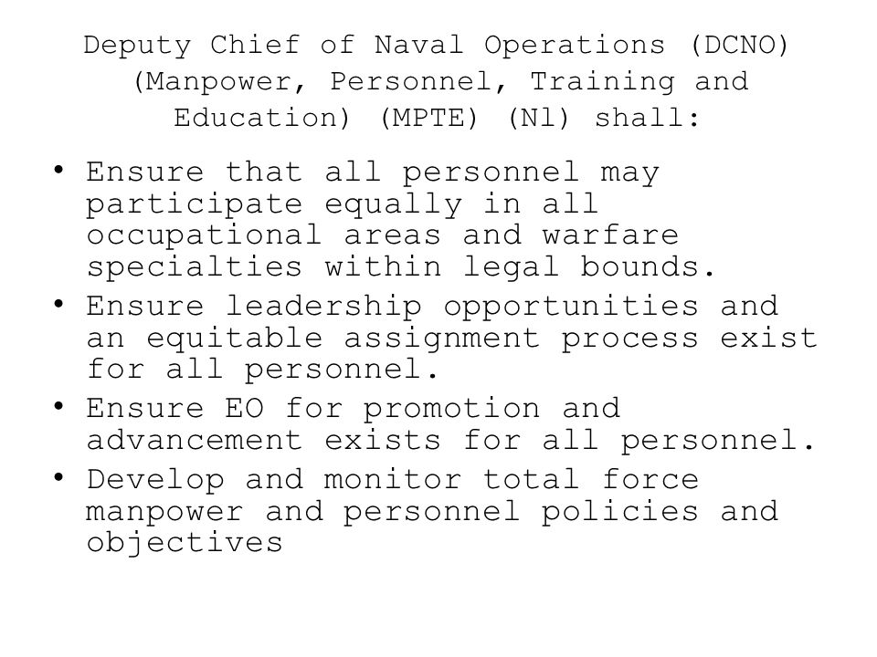 Deputy Chief of Naval Operations (DCNO) (Manpower, Personnel, Training and Education) (MPTE) (Nl) shall: Ensure that all personnel may participate equ