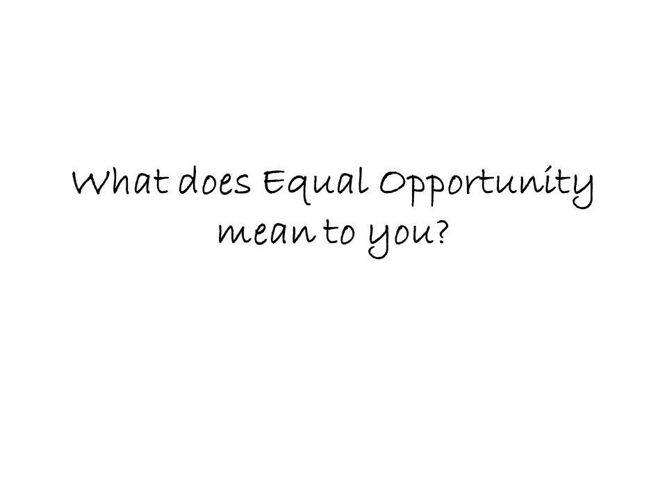 What does Equal Opportunity mean to you?