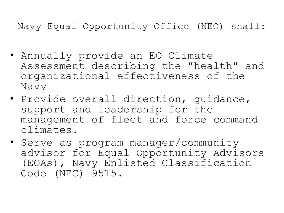 Navy Equal Opportunity Office (NEO) shall: Annually provide an EO Climate Assessment describing the