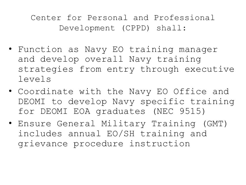 Center for Personal and Professional Development (CPPD) shall: Function as Navy EO training manager and develop overall Navy training strategies from