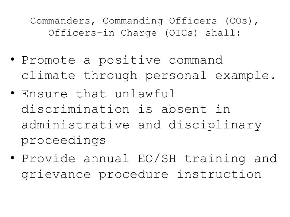 Commanders, Commanding Officers (COs), Officers-in Charge (OICs) shall: Promote a positive command climate through personal example. Ensure that unlaw