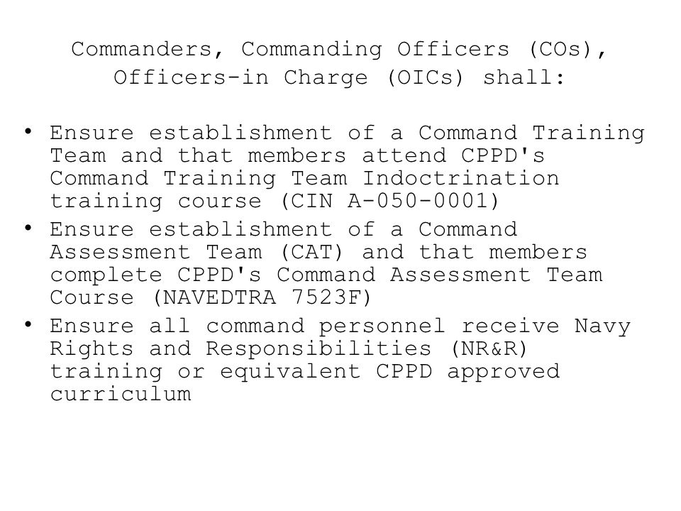 Commanders, Commanding Officers (COs), Officers-in Charge (OICs) shall: Ensure establishment of a Command Training Team and that members attend CPPD's