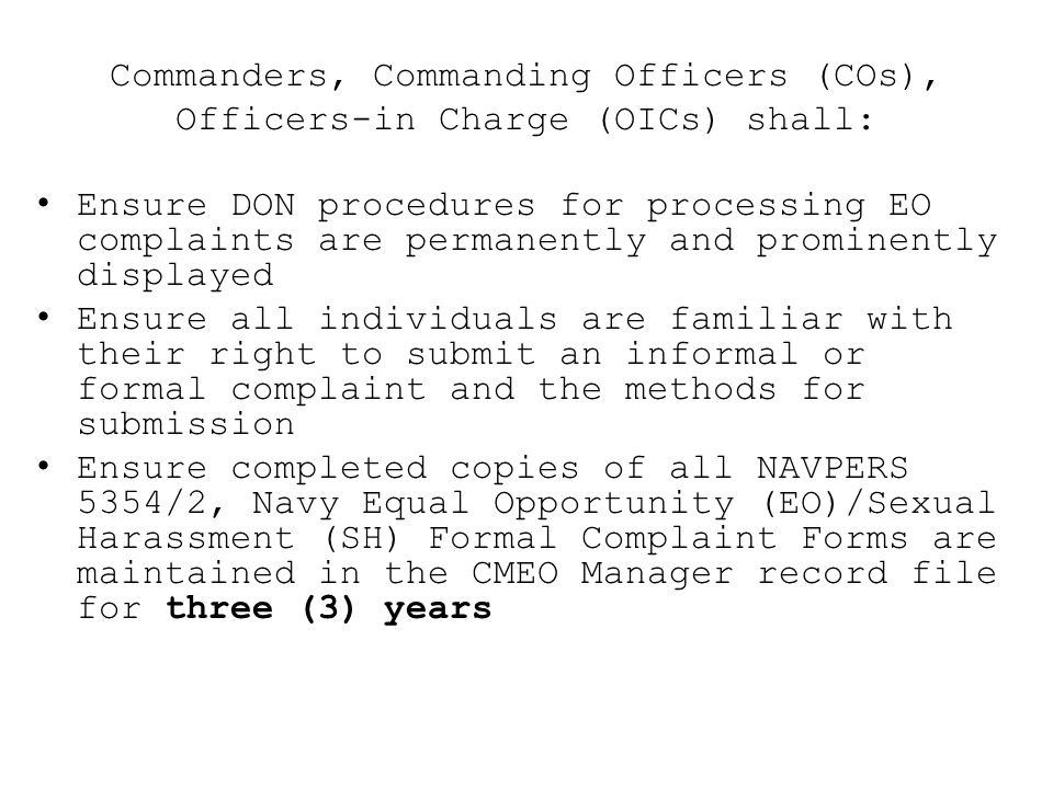 Commanders, Commanding Officers (COs), Officers-in Charge (OICs) shall: Ensure DON procedures for processing EO complaints are permanently and promine