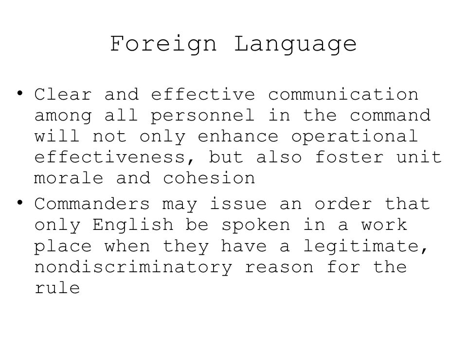 Foreign Language Clear and effective communication among all personnel in the command will not only enhance operational effectiveness, but also foster