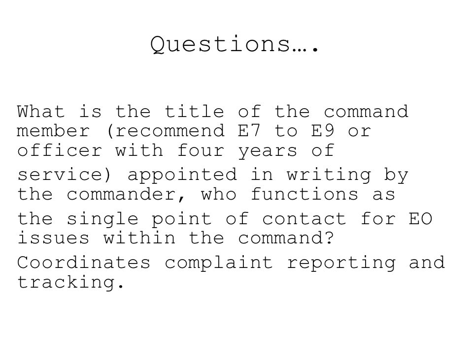 Questions…. What is the title of the command member (recommend E7 to E9 or officer with four years of service) appointed in writing by the commander,