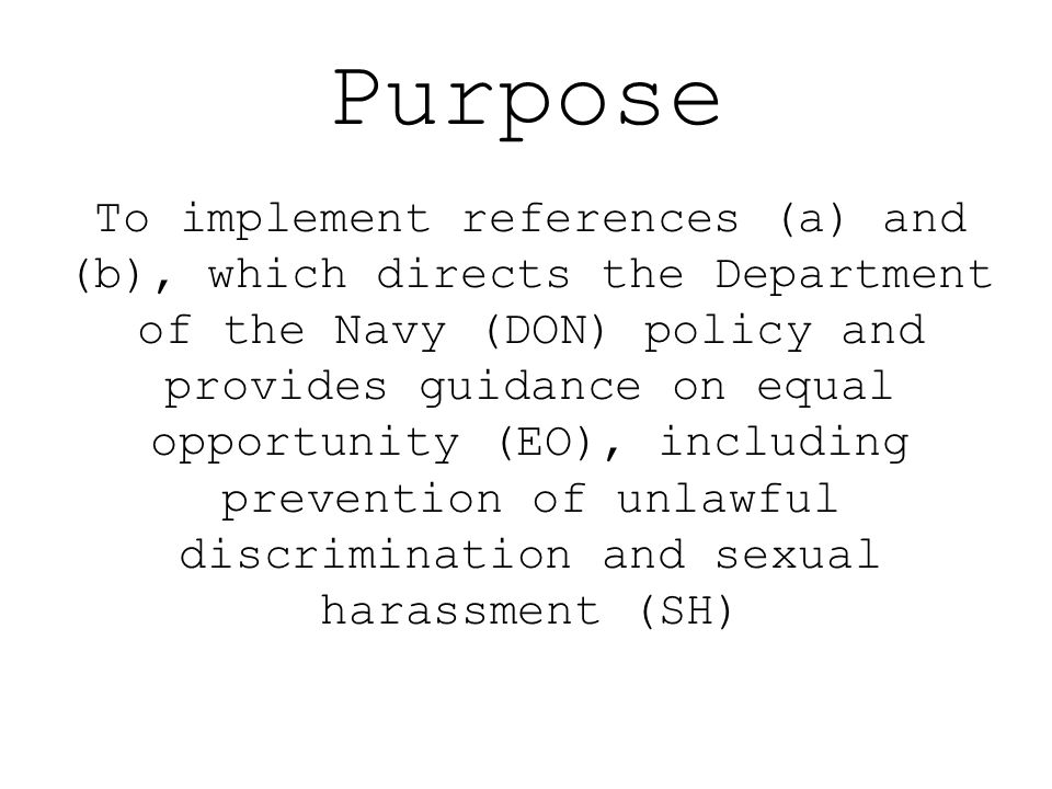 Purpose To implement references (a) and (b), which directs the Department of the Navy (DON) policy and provides guidance on equal opportunity (EO), in