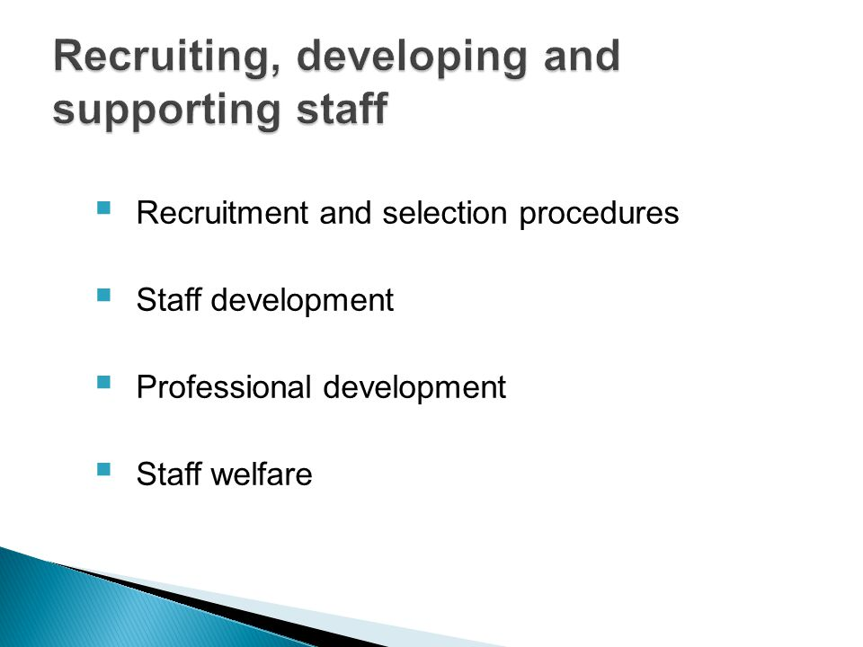  Recruitment and selection procedures  Staff development  Professional development  Staff welfare