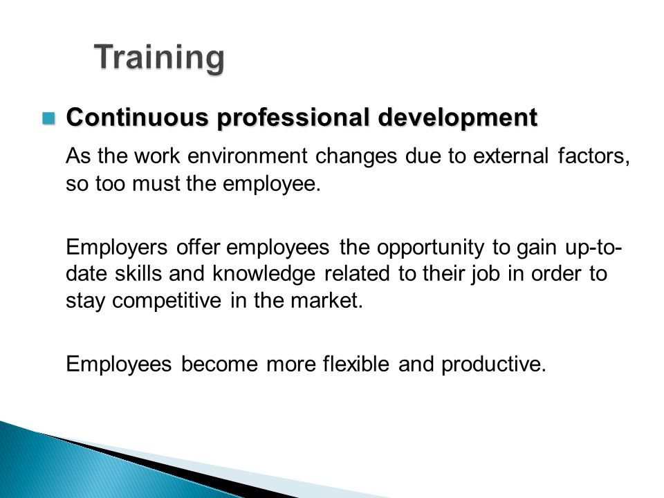 Continuous professional development Continuous professional development As the work environment changes due to external factors, so too must the employee.