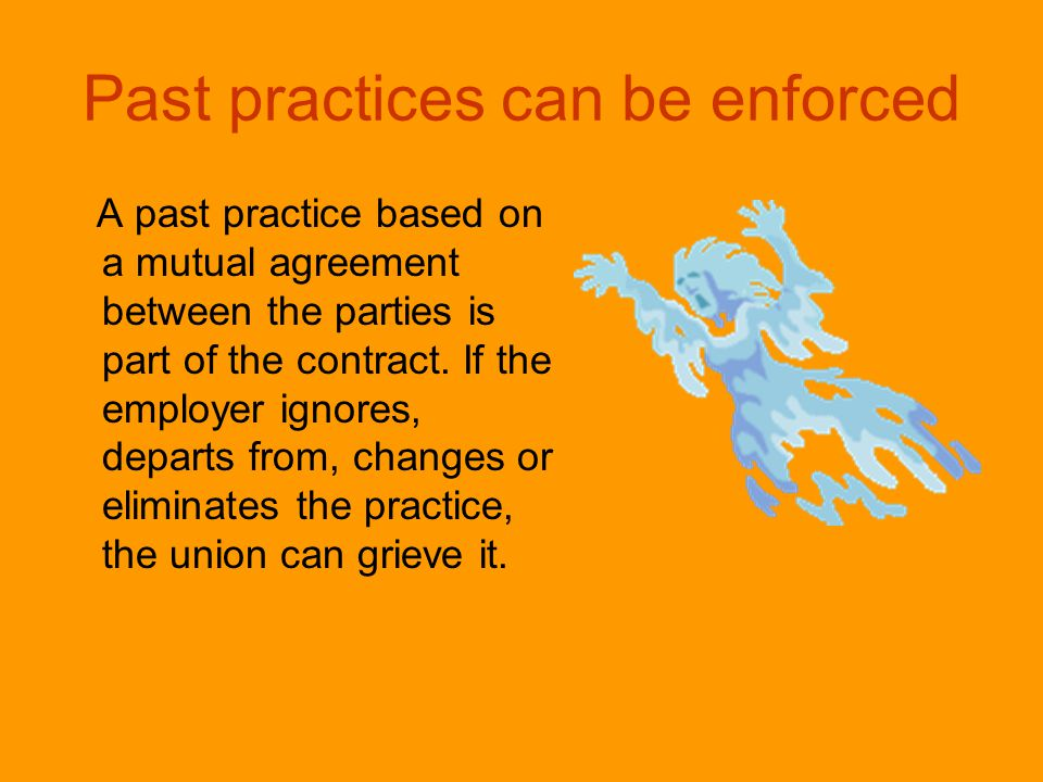 It is important to challenge all changes to past practice WHEN THEY OCCUR When you hear or see changes : –Contact your Business Agent –Determine if it is a past practice –Don't let the change 'slide' –File a grievance if necessary