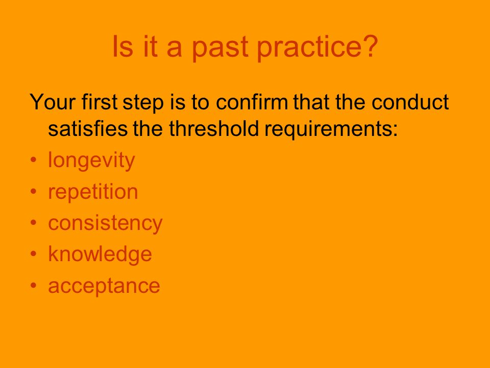 Past practices can be enforced A past practice based on a mutual agreement between the parties is part of the contract.