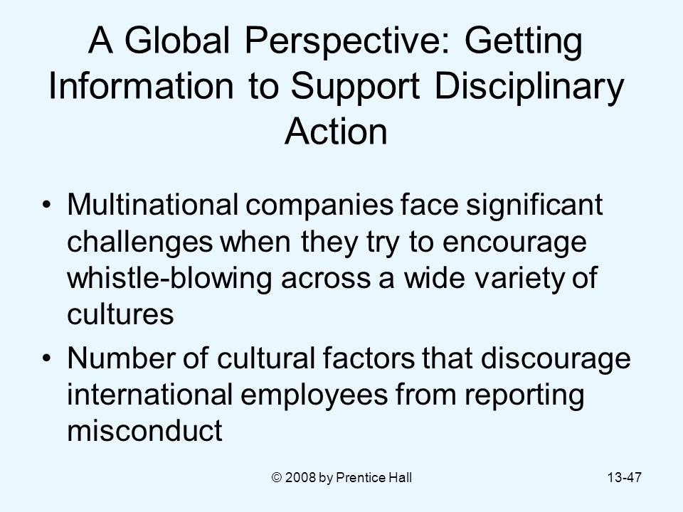 © 2008 by Prentice Hall13-47 A Global Perspective: Getting Information to Support Disciplinary Action Multinational companies face significant challen