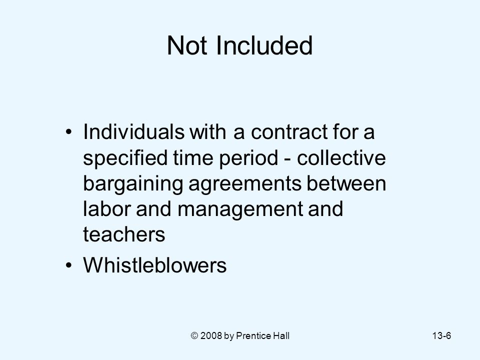 © 2008 by Prentice Hall13-6 Not Included Individuals with a contract for a specified time period - collective bargaining agreements between labor and