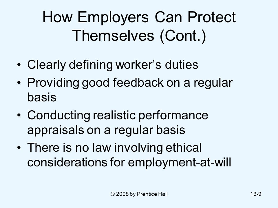 © 2008 by Prentice Hall13-9 How Employers Can Protect Themselves (Cont.) Clearly defining worker's duties Providing good feedback on a regular basis C