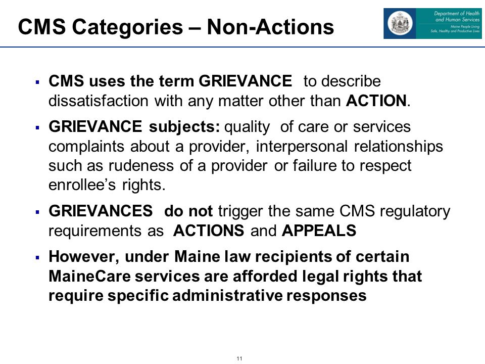 11  CMS uses the term GRIEVANCE to describe dissatisfaction with any matter other than ACTION.