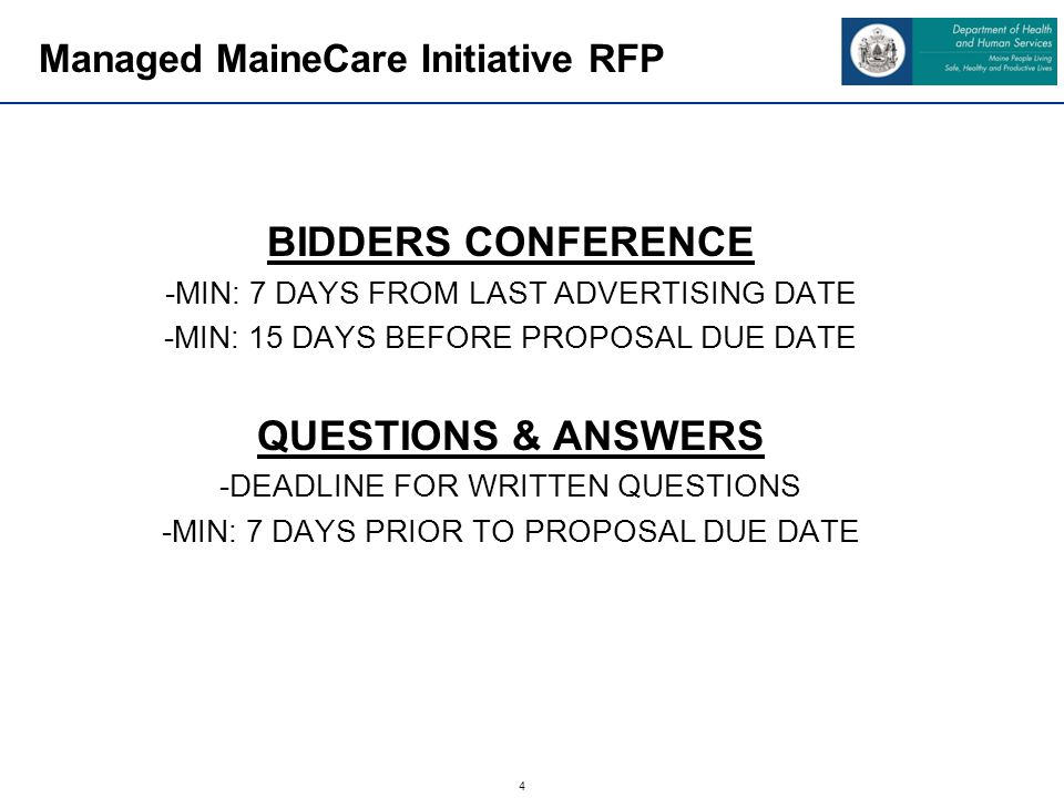 4 Managed MaineCare Initiative RFP BIDDERS CONFERENCE -MIN: 7 DAYS FROM LAST ADVERTISING DATE -MIN: 15 DAYS BEFORE PROPOSAL DUE DATE QUESTIONS & ANSWE
