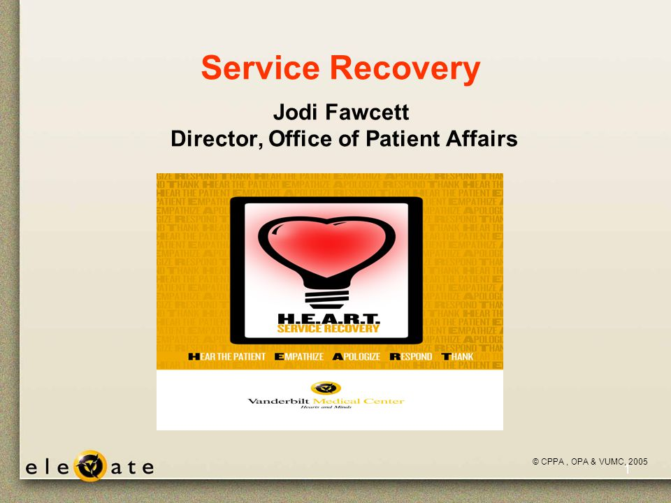 ©VUMC, 2005 1 Service Recovery Jodi Fawcett Director, Office of Patient Affairs © CPPA, OPA & VUMC, 2005