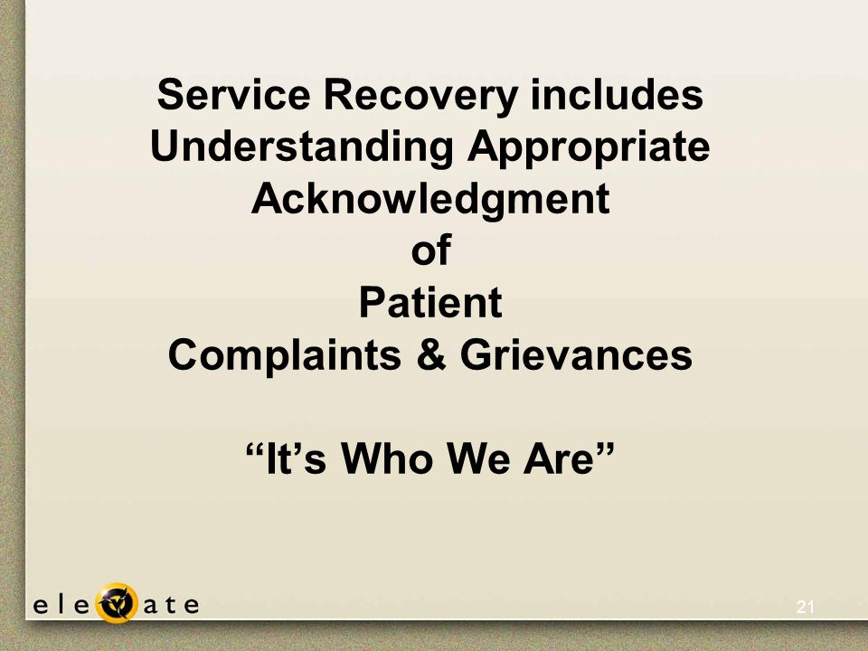 ©VUMC, 2005 21 Service Recovery includes Understanding Appropriate Acknowledgment of Patient Complaints & Grievances It's Who We Are