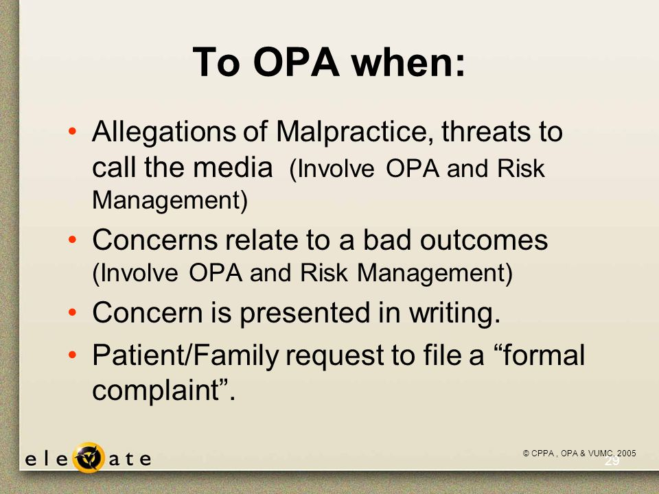 ©VUMC, 2005 29 To OPA when: Allegations of Malpractice, threats to call the media (Involve OPA and Risk Management) Concerns relate to a bad outcomes (Involve OPA and Risk Management) Concern is presented in writing.