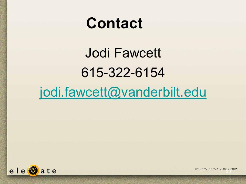 ©VUMC, 2005 33 Contact Jodi Fawcett 615-322-6154 jodi.fawcett@vanderbilt.edu © CPPA, OPA & VUMC, 2005
