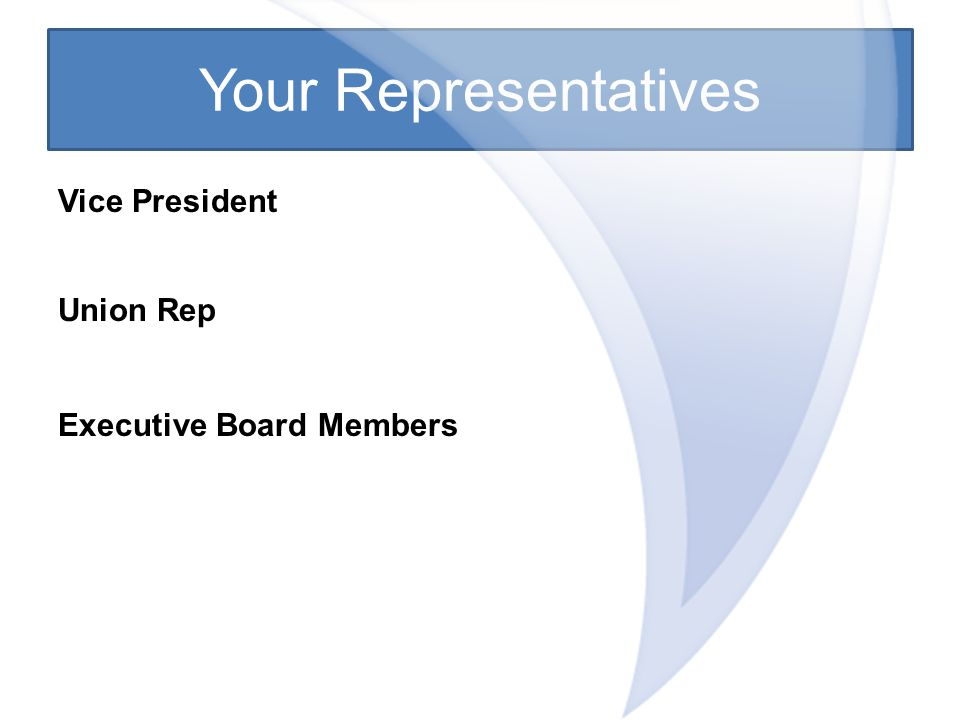 Your Representatives Vice President Union Rep Executive Board Members