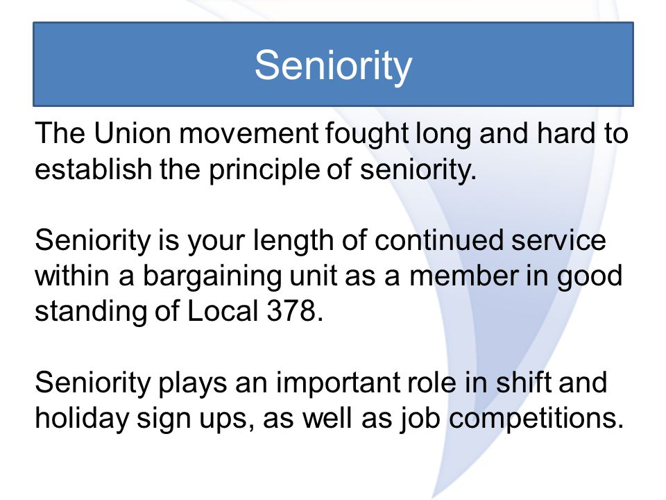 Seniority The Union movement fought long and hard to establish the principle of seniority.