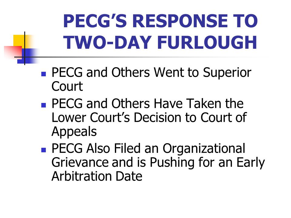 PECG'S RESPONSE TO TWO-DAY FURLOUGH PECG and Others Went to Superior Court PECG and Others Have Taken the Lower Court's Decision to Court of Appeals PECG Also Filed an Organizational Grievance and is Pushing for an Early Arbitration Date