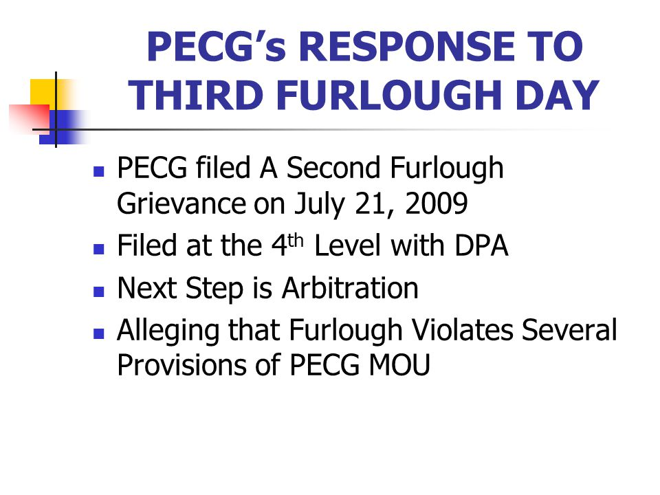 PECG's RESPONSE TO THIRD FURLOUGH DAY PECG filed A Second Furlough Grievance on July 21, 2009 Filed at the 4 th Level with DPA Next Step is Arbitration Alleging that Furlough Violates Several Provisions of PECG MOU