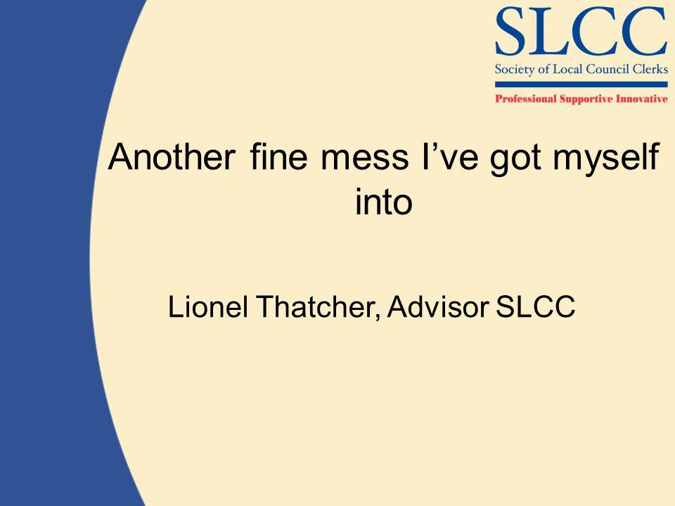 Another fine mess I've got myself into Lionel Thatcher, Advisor SLCC