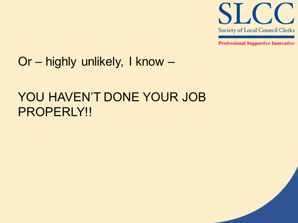 Or – highly unlikely, I know – YOU HAVEN'T DONE YOUR JOB PROPERLY!!