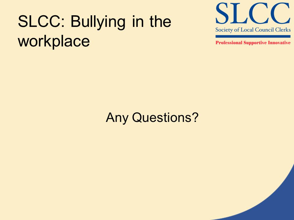 SLCC: Bullying in the workplace Any Questions?
