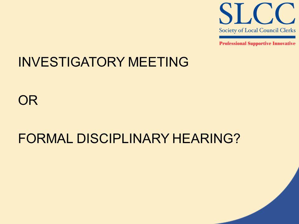 INVESTIGATORY MEETING OR FORMAL DISCIPLINARY HEARING?
