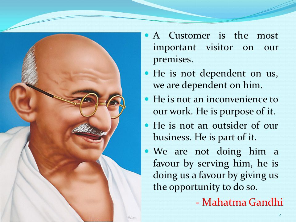 A Customer is the most important visitor on our premises.
