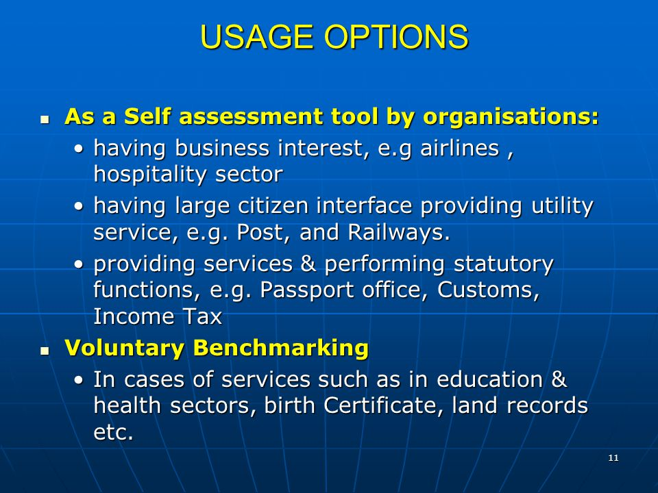 11 USAGE OPTIONS As a Self assessment tool by organisations: As a Self assessment tool by organisations: having business interest, e.g airlines, hospitality sectorhaving business interest, e.g airlines, hospitality sector having large citizen interface providing utility service, e.g.