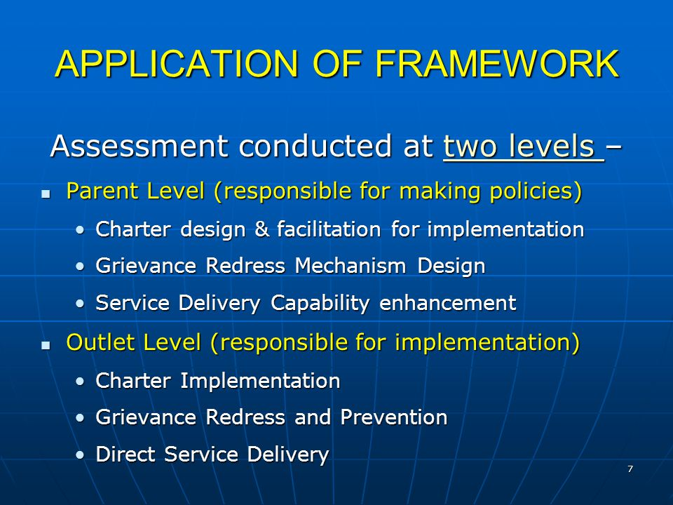 7 APPLICATION OF FRAMEWORK Assessment conducted at two levels – two levels two levels Parent Level (responsible for making policies) Parent Level (res