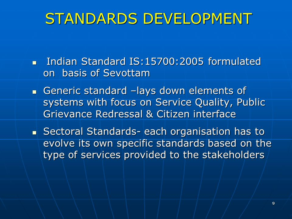 9 STANDARDS DEVELOPMENT Indian Standard IS:15700:2005 formulated on basis of Sevottam Indian Standard IS:15700:2005 formulated on basis of Sevottam Ge