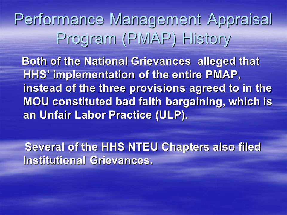 Performance Management Appraisal Program (PMAP) History Both of the National Grievances alleged that HHS' implementation of the entire PMAP, instead o