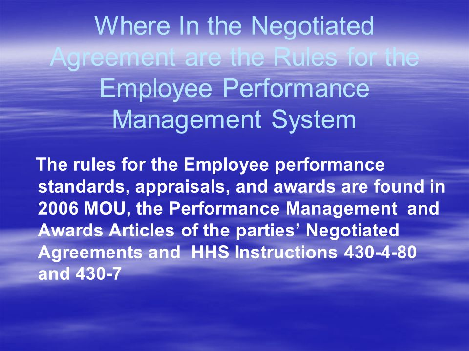 Where In the Negotiated Agreement are the Rules for the Employee Performance Management System The rules for the Employee performance standards, appra