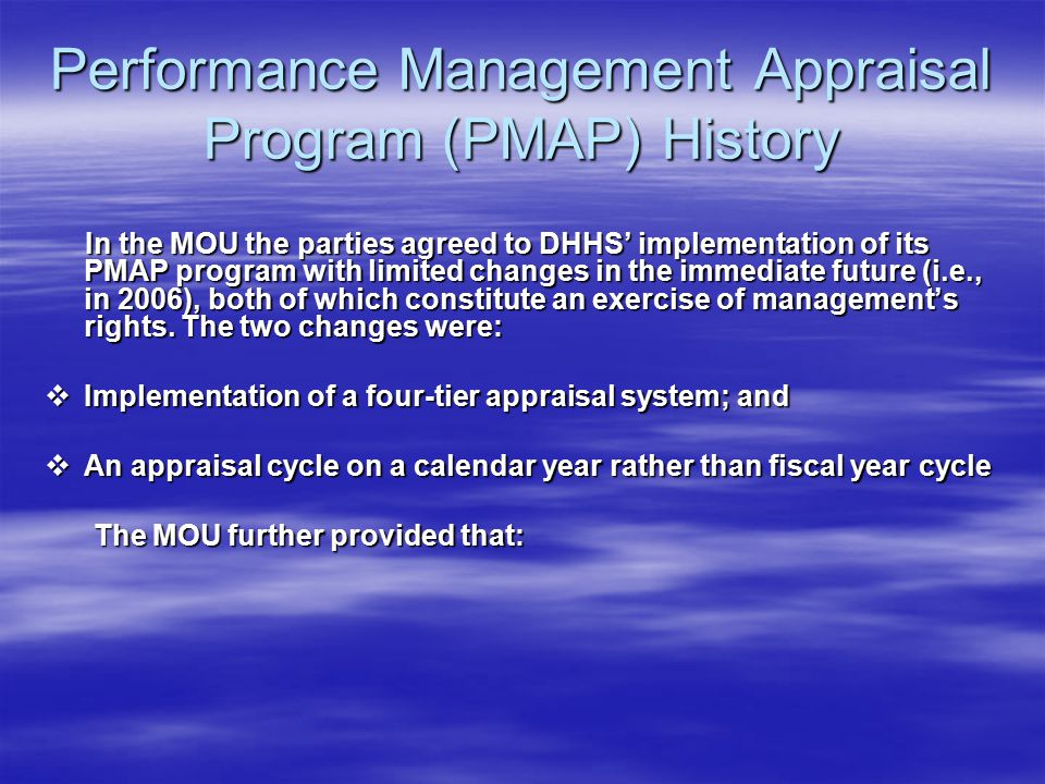 Performance Management Appraisal Program (PMAP) History In the MOU the parties agreed to DHHS' implementation of its PMAP program with limited changes